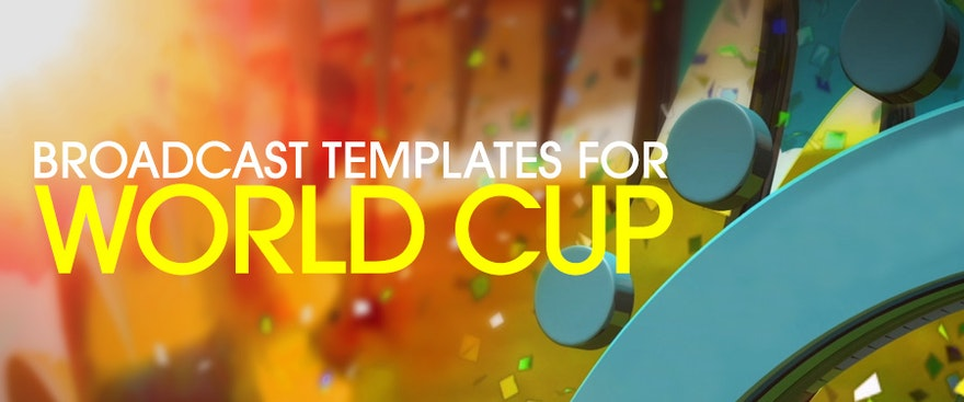 Broadcast Templates for World Cup