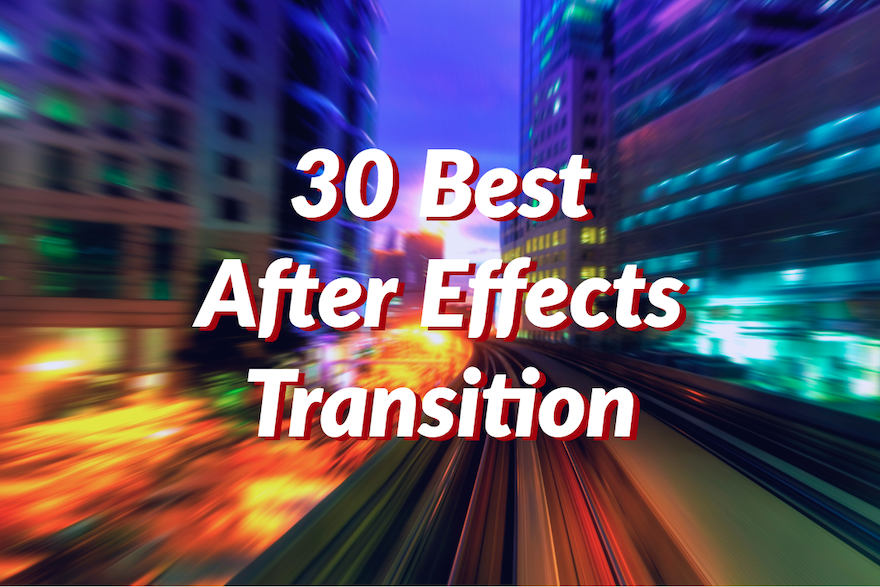 30 Best After Effects Transition Templates